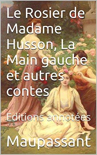 Le Rosier de Madame Husson, La Main gauche et autres contes: Editions annotes