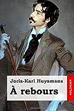 À rebours by Joris-Karl Huysmans (2015-02-23) - CreateSpace Independent Publishing Platform - 23/02/2015