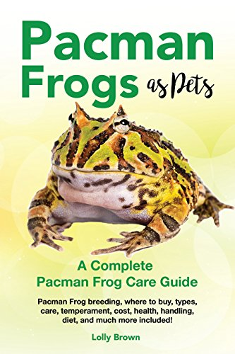 Pacman Frogs as Pets: Pacman Frog breeding, where to buy, types, care, temperament, cost, health, handling, diet, and much more included! A Complete Pacman Frog Care Guide (English Edition)