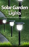Solar Garden Lights: Trying the Garden With Solar Garden Lights