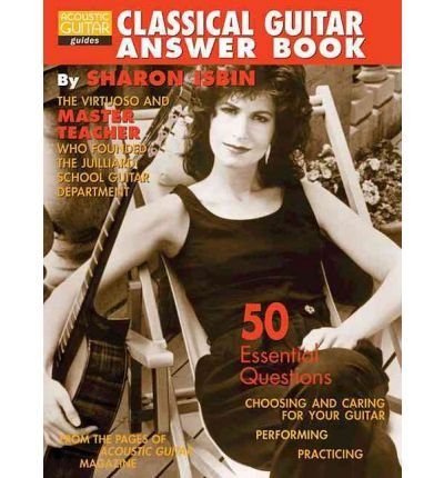 [(Classical Guitar Answer Book)] [ By (author) Sharon Isbin ] [December, 2000]