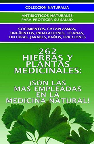 262 HIERBAS Y PLANTAS MEDICINALES... ¡SON LAS MAS EMPLEADAS EN LA MEDICINA NATURAL!: ¡EFECTIVIDAD PROBADA! (COLECCION NATURALIA nº 7)