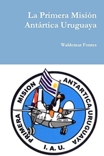 Descargar Libro La Primera Misión Antártica Uruguaya de Waldemar Fontes