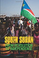 South Sudan: From Revolution to Independence by Matthew Arnold (2012-07-27)