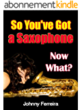So You've Got a Saxophone - Now What? (English Edition)