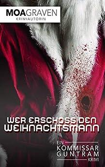Wer Erschoss Den Weihnachtsmann - Kommissar Guntram Krimi Band 8: Ostfrieslandkrimi (kommissar Guntram Krimi-reihe) por Moa Graven Gratis