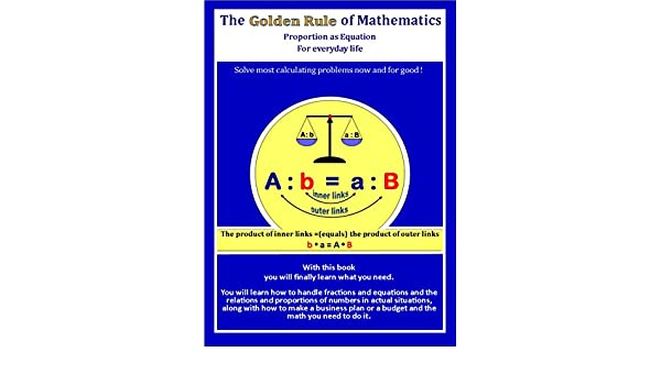 The Golden Rule of Mathematics: Proportion as Equation for eveyday Life