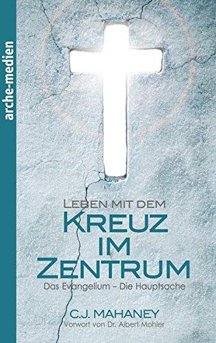 Leben mit dem Kreuz im Zentrum: Das Evangelium – Die Hauptsache