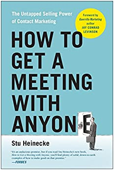How to Get a Meeting with Anyone: The Untapped Selling Power of Contact Marketing de [Heinecke, Stu]