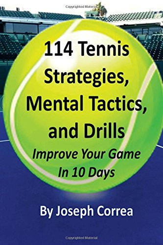 114 Tennis Strategies, Mental Tactics, and Drills: Improve Your Game in 10 Days