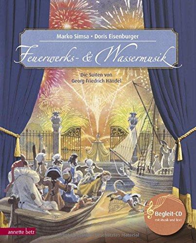 Feuerwerks- und Wassermusik: Die Suiten von Georg Friedrich Händel (Musikalisches Bilderbuch mit CD)