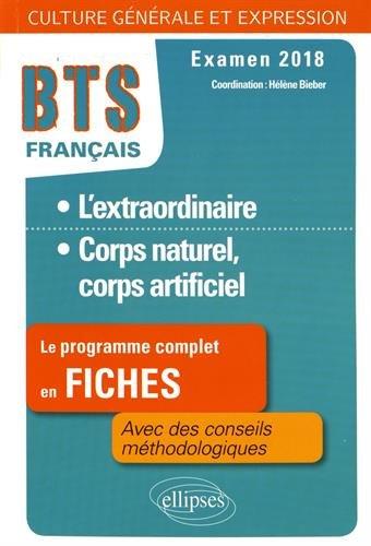 BTS Français - Culture générale et expression - 1. L'extraordinaire - 2. Corps naturel, corps artificiel - Examen 2018 par Hélène Bieber (coord.)