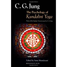 The Psychology of Kundalini Yoga: Notes of the Seminar Given in 1932 by C. G. Jung (Bollingen Series)