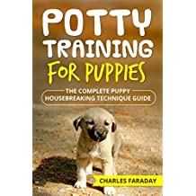 Potty Training For Puppies: The Complete Housebreaking Technique Guide