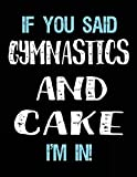 If You Said Gymnastics And Cake I'm In: Blank Sketch, Draw and Doodle Book - Dartan Creations, Tara Hayward