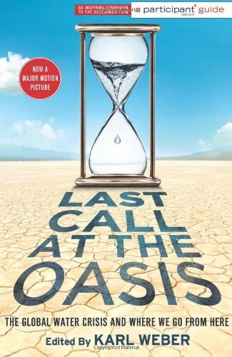 Last Call at the Oasis: The Global Water Crisis and Where We Go from Here (Participant Guide Media) by Participant Media (2012-04-24)