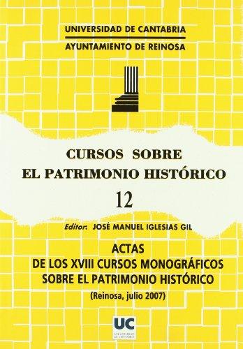 Cursos sobre el Patrimonio Histórico 12: Actas de los XVIII cursos monográficos sobre el patrimonio histórico (Historia)