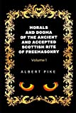 Morals and Dogma of the Ancient and Accepted Scottish Rite of Freemasonry - Volume 1: By Albert Pile - Illustrated