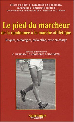 Le pied du marcheur de la randonnée à la marche athlétique : Risques, pathologies, prévention, prise en charge