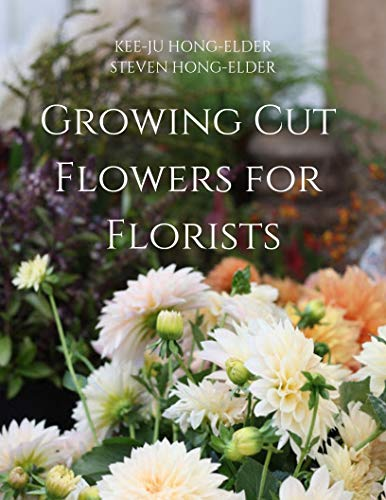 Growing Cut Flowers for Florists (English Edition)
