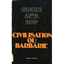 Civilisation Ou Barbarie: Anthropologie Sans Complaisance (French Edition) by Cheikh Anta Diop (1981-08-02)