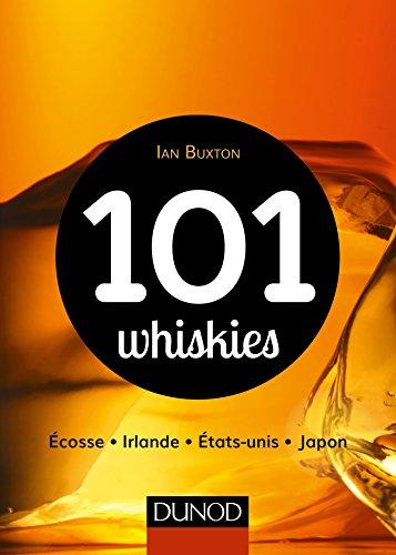 101 whiskies - Écosse, Irlande, États-Unis, Japon par Ian Buxton