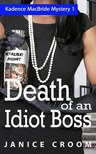 Death of an Idiot Boss: An Amateur Sleuth with Attitude (The Kadence MacBride Mystery Series Book 1) (English Edition)