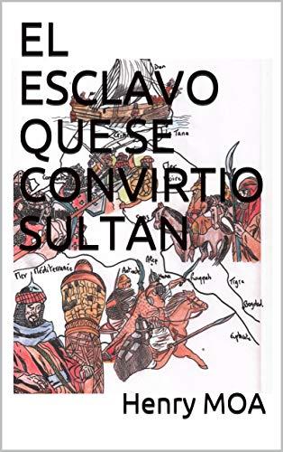 EL ESCLAVO QUE SE CONVIRTIO SULTAN por Henry MOA