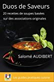 DUOS DE SAVEURS: 20 recettes de soupes basées sur des associations originales (Les guides pratiques cuisine t. 1)...