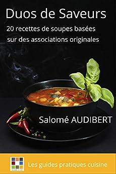 DUOS DE SAVEURS: 20 recettes de soupes basées sur des associations originales (Les guides pratiques cuisine t. 1) par [AUDIBERT, Salomé]