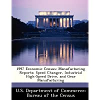 1997 Economic Census: Manufacturing Reports: Speed Changer, Industrial High-Speed Drive,