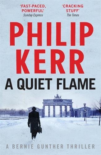 A Quiet Flame: Bernie Gunther Mystery 5: A Bernie Gunther Mystery