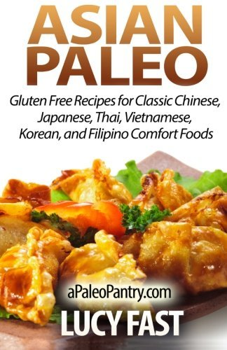 Asian Paleo: Gluten Free Recipes for Classic Chinese, Japanese, Thai, Vietnamese, Korean, and Filipino Comfort Foods (Paleo Diet Solution Series) by Lucy Fast (2014-08-22) - Fast Free Gluten Food