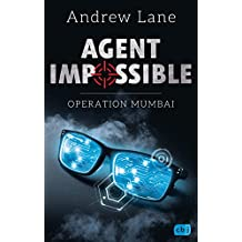 AGENT IMPOSSIBLE - Operation Mumbai (Die AGENT IMPOSSIBLE-Reihe 1) (German Edition)