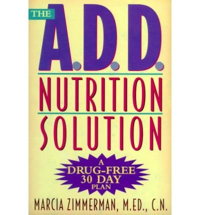 [(The ADD Nutrition Solution)] [Author: Marcia Zimmerman] published on (October, 1999)