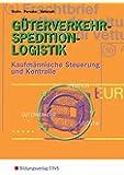 Güterverkehr - Spedition - Logistik. Kaufmännische Steuerung und Kontrolle (Lehr-/Fachbuch) (Lernmaterialien)