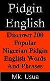 Pidgin English:Discover 200 Popular Nigerian Pidgin English Words (English Edition)