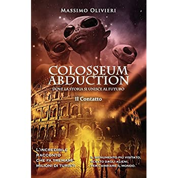 Colosseum Abduction: Dove La Storia Si Unisce Al Futuro: Volume 1