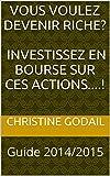 Telecharger Livres Vous Voulez Devenir Riche Investissez en Bourse sur Ces Actions Guide 2014 2015 (PDF,EPUB,MOBI) gratuits en Francaise