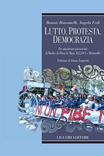 Lutto, protesta, democrazia: Per una lettura psicosociale di Madres de Plaza de Mayo, H.I.J.O.S. e Herman@s  Prefazione di Adriano Zamperini (Relazioni Vol. 3) (Italian Edition)