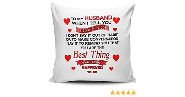 Cushion Cover To My Husband When I Tell You I Love You.