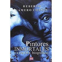 Pintores inmortales. Relatos bibliograficos