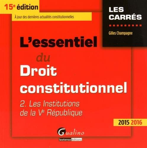 L'essentiel du droit constitutionnel 2015-2016 : Tome 2, Les institutions de la Ve République