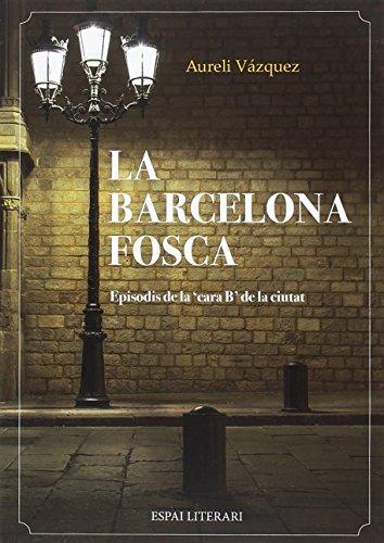 La Barcelona fosca: Episodis de la 'cara B' de la ciutat