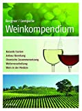 Weinkompendium: Botanik, Sorten, Anbau, Bereitung, Chemische Zusammensetzung, Weiterverarbeitung, Wein in der Medizin - Karl-Gustav Bergner