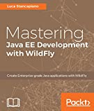 Mastering Java EE Development with WildFly: Create Enterprise-grade Java applications with WildFly