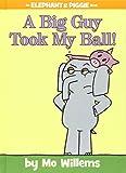 A Big Guy Took My Ball! (Elephant & Piggie Books)