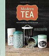 Modern Tea: A Fresh Look at an Ancient Beverage by Lisa Boalt Richardson (2014-10-14)