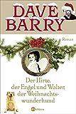 Der Hirte, der Engel und Walter, der Weihnachtswunderhund: Roman - Dave Barry