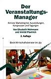 Der Veranstaltungs-Manager: Aktives Marketing bei Ausstellungen, Kongressen und Tagungen